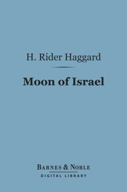 Moon of Israel (Barnes & Noble Digital Library): A Tale of the Exodus
