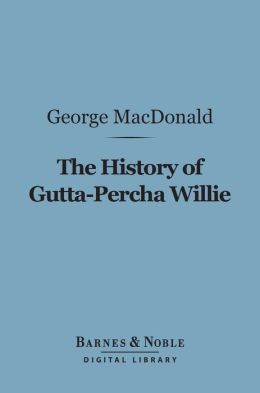 The History of Gutta-Percha Willie (Barnes & Noble Digital Library)
