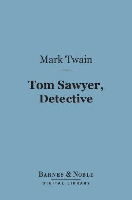 Tom Sawyer, Detective (Barnes & Noble Digital Library)