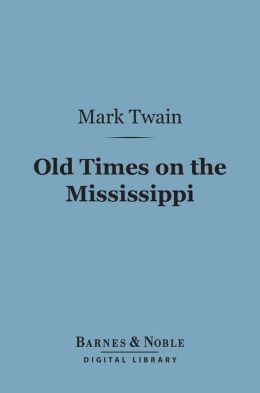 Old Times on the Mississippi (Barnes & Noble Digital Library)
