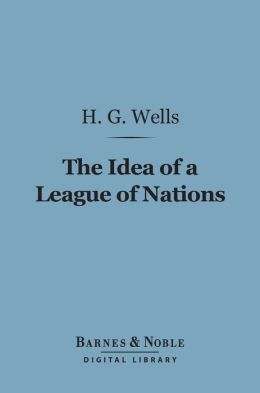 The Idea of a League of Nations (Barnes & Noble Digital Library)