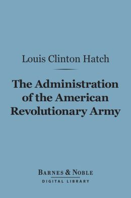 The Administration of the American Revolutionary Army (Barnes & Noble Digital Library)
