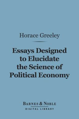 Essays Designed to Elucidate the Science of Political Economy (Barnes & Noble Digital Library)