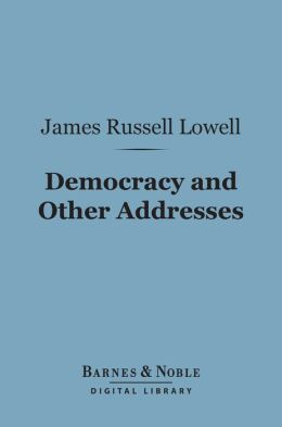 Democracy and Other Addresses (Barnes & Noble Digital Library)