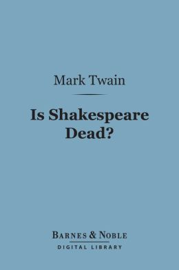 Is Shakespeare Dead? (Barnes & Noble Digital Library)