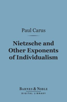 Nietzsche and Other Exponents of Individualism (Barnes & Noble Digital Library)