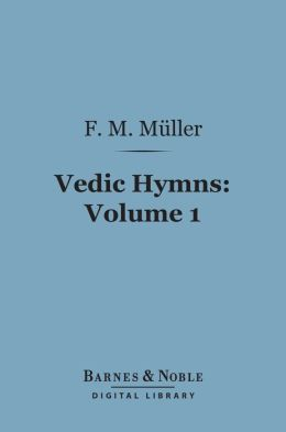 Vedic Hymns, Volume 1 (Barnes & Noble Digital Library): Hymns to the Maruts, Rudra, Vayu and Vata