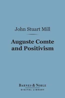 Auguste Comte and Positivism (Barnes & Noble Digital Library)