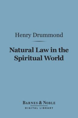 Natural Law in the Spiritual World (Barnes & Noble Digital Library)