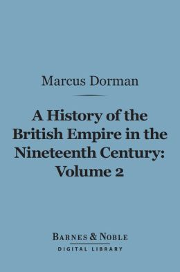 A History of the British Empire in the Nineteenth Century, Volume 2 (Barnes & Noble Digital Library): The Campaigns of Wellington and the Policy of Castlereagh (1806-1825)