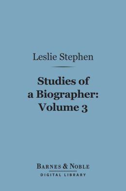 Studies of a Biographer, Volume 3 (Barnes & Noble Digital Library)
