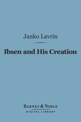Ibsen and His Creation (Barnes & Noble Digital Library)