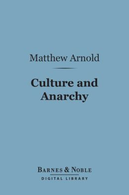 Culture and Anarchy (Barnes & Noble Digital Library): An Essay in Political and Social Criticism