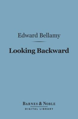 Looking Backward (Barnes & Noble Digital Library): 2000-1887