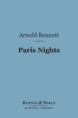 Paris Nights (Barnes & Noble Digital Library): And Other Impressions of Places and People