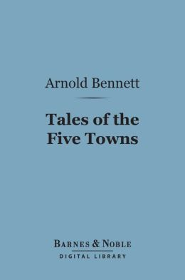 Tales of the Five Towns (Barnes & Noble Digital Library)