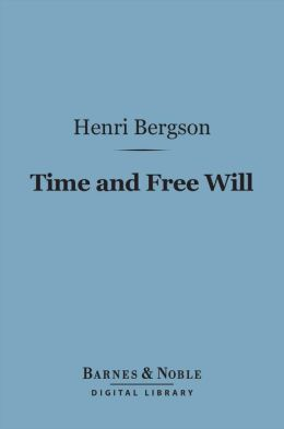 Time and Free Will (Barnes & Noble Digital Library)