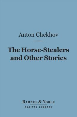 The Horse-Stealers and Other Stories (Barnes & Noble Digital Library)