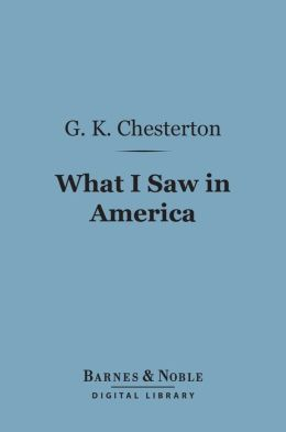 What I Saw in America (Barnes & Noble Digital Library)