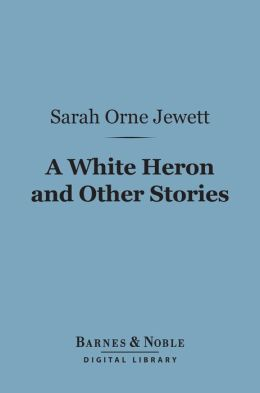 A White Heron and Other Stories (Barnes & Noble Digital Library)