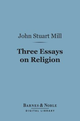 Three Essays on Religion (Barnes & Noble Digital Library)