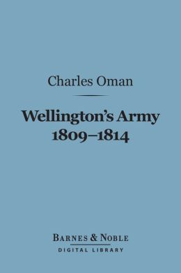 Wellington's Army 1809-1814 (Barnes & Noble Digital Library)