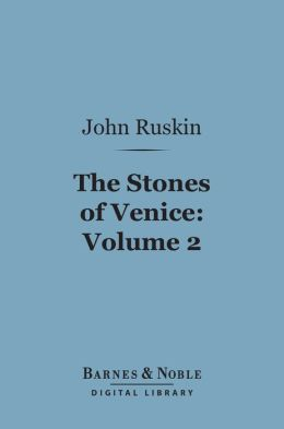 The Stones of Venice, Volume 2: Sea-Stories (Barnes & Noble Digital Library)