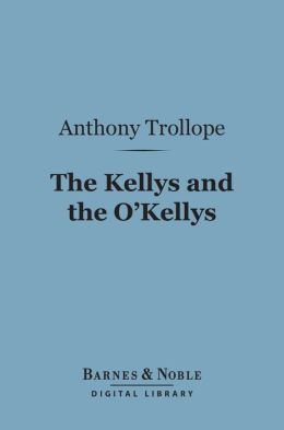 The Kellys and the O'Kellys (Barnes & Noble Digital Library)