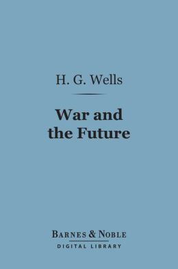 War and the Future (Barnes & Noble Digital Library): Italy, France and Britain at War