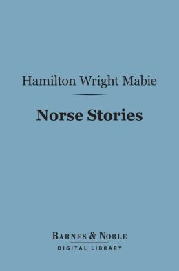 Norse Stories (Barnes & Noble Digital Library): Retold from the Eddas