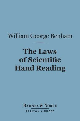 The Laws of Scientific Hand Reading (Barnes & Noble Digital Library): A Practical Treatise on the Art Commonly Called Palmistry
