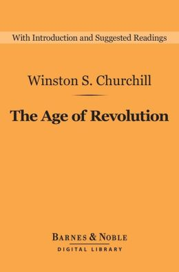 The Age of Revolution (Barnes & Noble Digital Library): A History of the English-Speaking Peoples: Volume 3