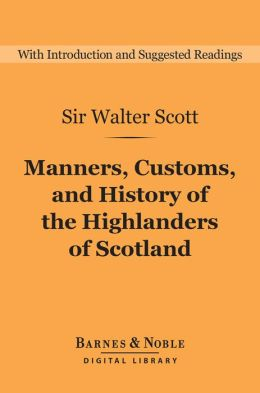 Manners, Customs, and History of the Highlanders of Scotland (Barnes & Noble Digital Library)