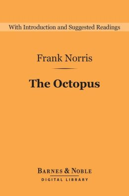 The Octopus (Barnes & Noble Digital Library): A Story of California