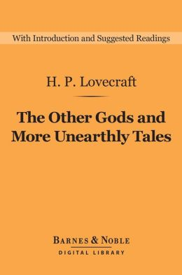 The Other Gods and More Unearthly Tales (Barnes & Noble Digital Library)