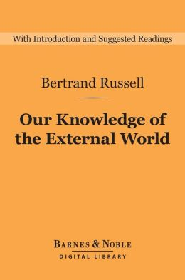 Our Knowledge of the External World (Barnes & Noble Digital Library)