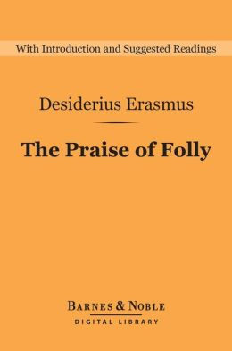The Praise of Folly (Barnes & Noble Digital Library)