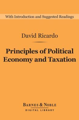 Principles of Political Economy and Taxation (Barnes & Noble Digital Library)