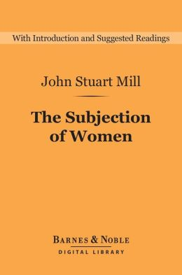 The Subjection of Women (Barnes & Noble Digital Library)