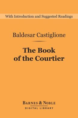 The Book of the Courtier (Barnes & Noble Digital Library)