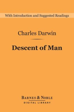 Descent of Man and Selection in Relation to Sex (Barnes & Noble Digital Library): And Selection in Relation to Sex