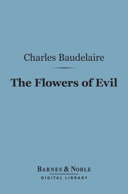 The Flowers of Evil (Barnes & Noble Digital Library): And Other Writings