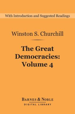The Great Democracies (Barnes & Noble Digital Library): A History of the English-Speaking Peoples, Volume 4
