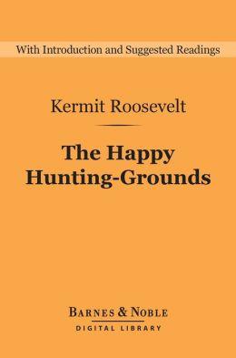 The Happy Hunting-Grounds (Barnes & Noble Digital Library)