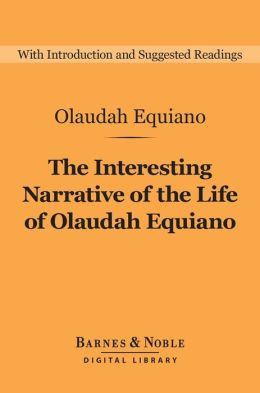 The Interesting Narrative of the Life of Olaudah Equiano (Barnes & Noble Digital Library): (or Gustavus Vassa, The African, Written by Himself)