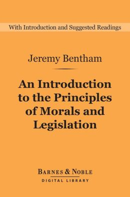 An Introduction to the Principles of Morals and Legislation (Barnes & Noble Digital Library)