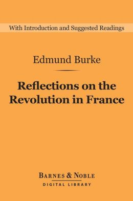 Reflections on the Revolution in France (Barnes & Noble Digital Library)