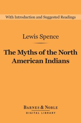 The Myths of the North American Indians (Barnes & Noble Digital Library)