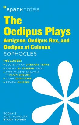 The Oedipus Plays: Antigone, Oedipus Rex, Oedipus at Colonus (SparkNotes Literature Guide Series)
