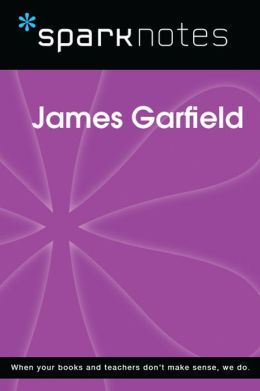 James Garfield (SparkNotes Biography Guide)